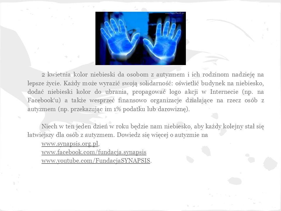 2 kwietnia kolor niebieski da osobom z autyzmem i ich rodzinom nadzieję na lepsze życie. Każdy może wyrazić swoją solidarność: oświetlić budynek na niebiesko, dodać niebieski kolor do ubrania, propagować logo akcji w Internecie (np. na Facebook'u) a także wesprzeć finansowo organizacje działające na rzecz osób z autyzmem (np. przekazując im 1% podatku lub darowiznę).