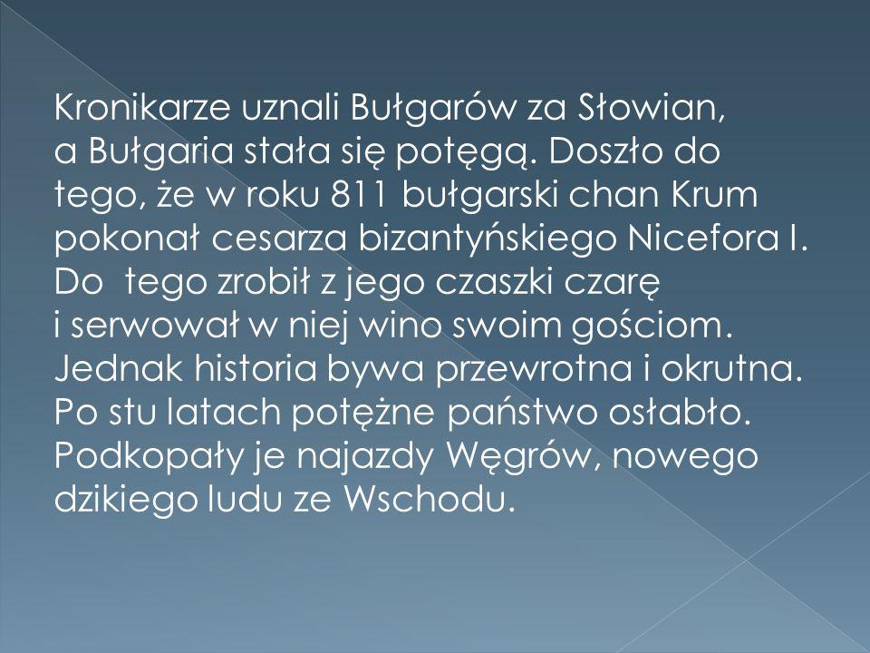 Kronikarze uznali Bułgarów za Słowian, a Bułgaria stała się potęgą