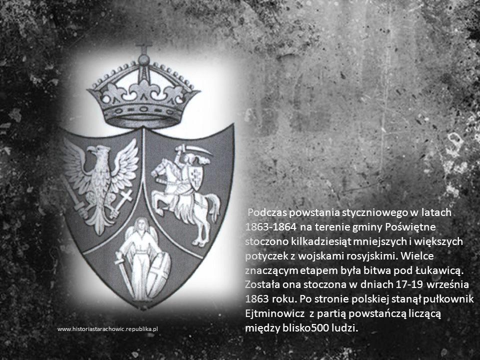 Podczas powstania styczniowego w latach 1863-1864 na terenie gminy Poświętne stoczono kilkadziesiąt mniejszych i większych potyczek z wojskami rosyjskimi. Wielce znaczącym etapem była bitwa pod Łukawicą. Została ona stoczona w dniach 17-19 września 1863 roku. Po stronie polskiej stanął pułkownik Ejtminowicz z partią powstańczą liczącą między blisko500 ludzi.