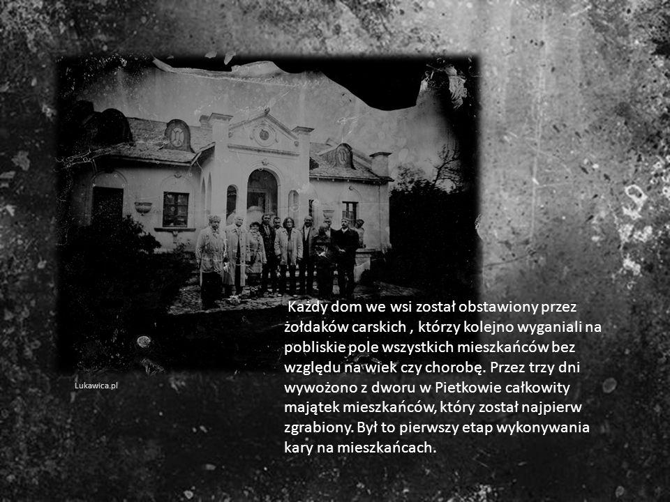 Każdy dom we wsi został obstawiony przez żołdaków carskich , którzy kolejno wyganiali na pobliskie pole wszystkich mieszkańców bez względu na wiek czy chorobę. Przez trzy dni wywożono z dworu w Pietkowie całkowity majątek mieszkańców, który został najpierw zgrabiony. Był to pierwszy etap wykonywania kary na mieszkańcach.