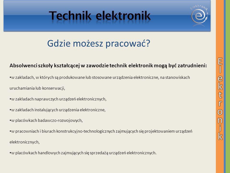 Technik elektronik Gdzie możesz pracować E l e k t r o n i k