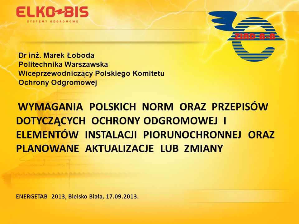 Dr inż. Marek Łoboda Politechnika Warszawska Wiceprzewodniczący Polskiego Komitetu Ochrony Odgromowej