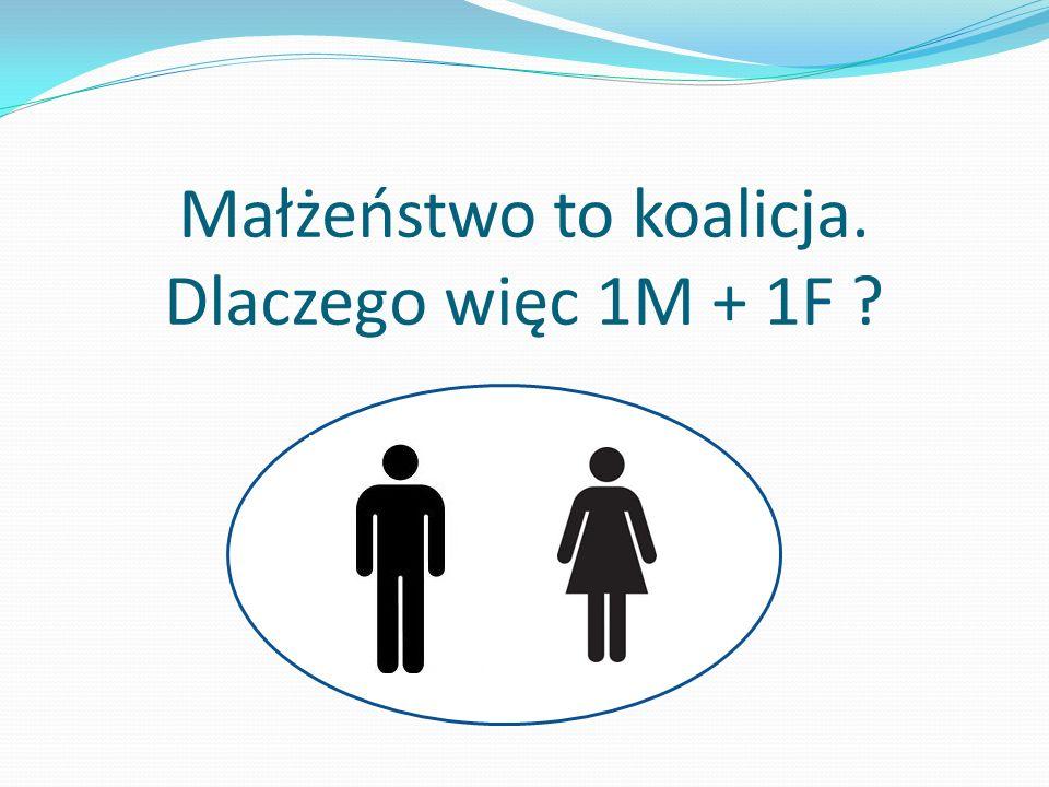 Małżeństwo to koalicja. Dlaczego więc 1M + 1F