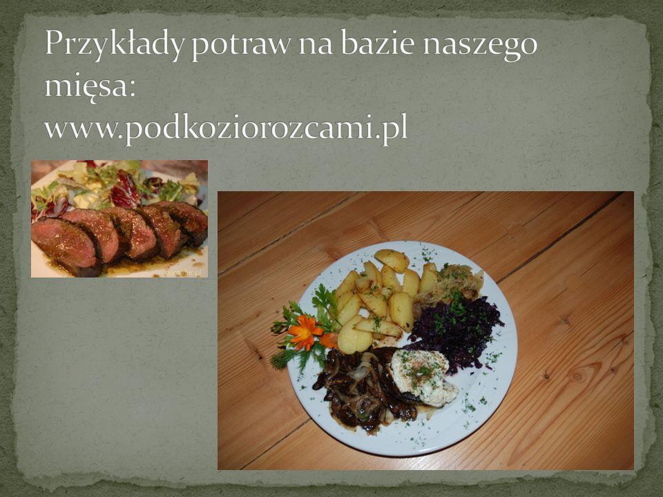 Przykłady potraw na bazie naszego mięsa: www.podkoziorozcami.pl