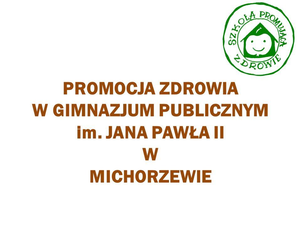 PROMOCJA ZDROWIA W GIMNAZJUM PUBLICZNYM im. JANA PAWŁA II W MICHORZEWIE