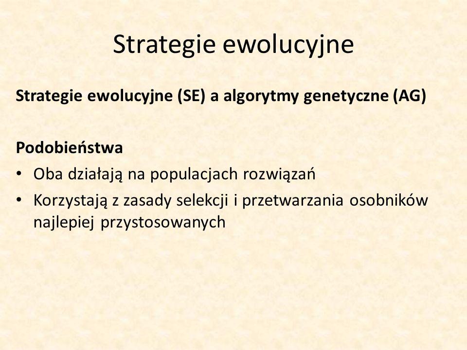 Strategie ewolucyjne Strategie ewolucyjne (SE) a algorytmy genetyczne (AG) Podobieństwa. Oba działają na populacjach rozwiązań.