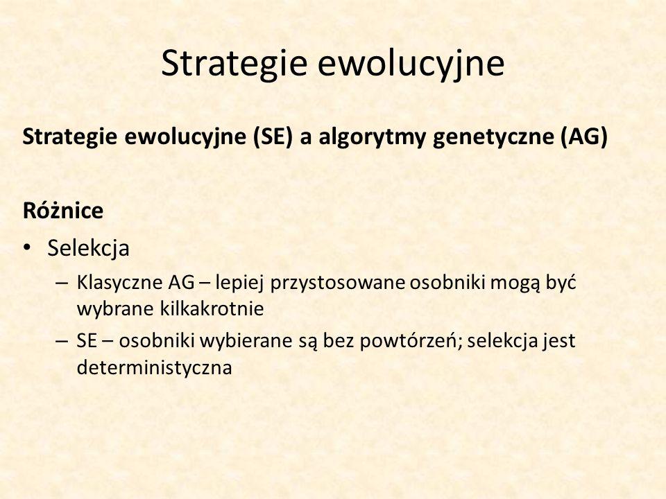 Strategie ewolucyjne Strategie ewolucyjne (SE) a algorytmy genetyczne (AG) Różnice. Selekcja.