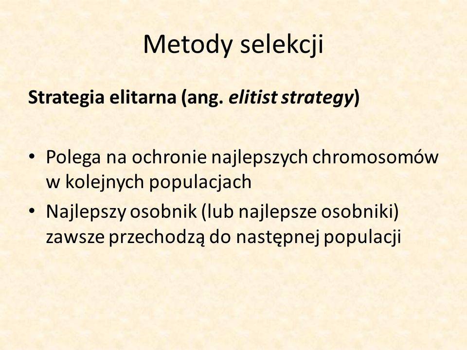 Metody selekcji Strategia elitarna (ang. elitist strategy)