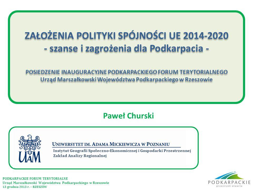 ZAŁOŻENIA POLITYKI SPÓJNOŚCI UE 2014-2020 - szanse i zagrożenia dla Podkarpacia - POSIEDZENIE INAUGURACYJNE PODKARPACKIEGO FORUM TERYTORIALNEGO Urząd Marszałkowski Województwa Podkarpackiego w Rzeszowie