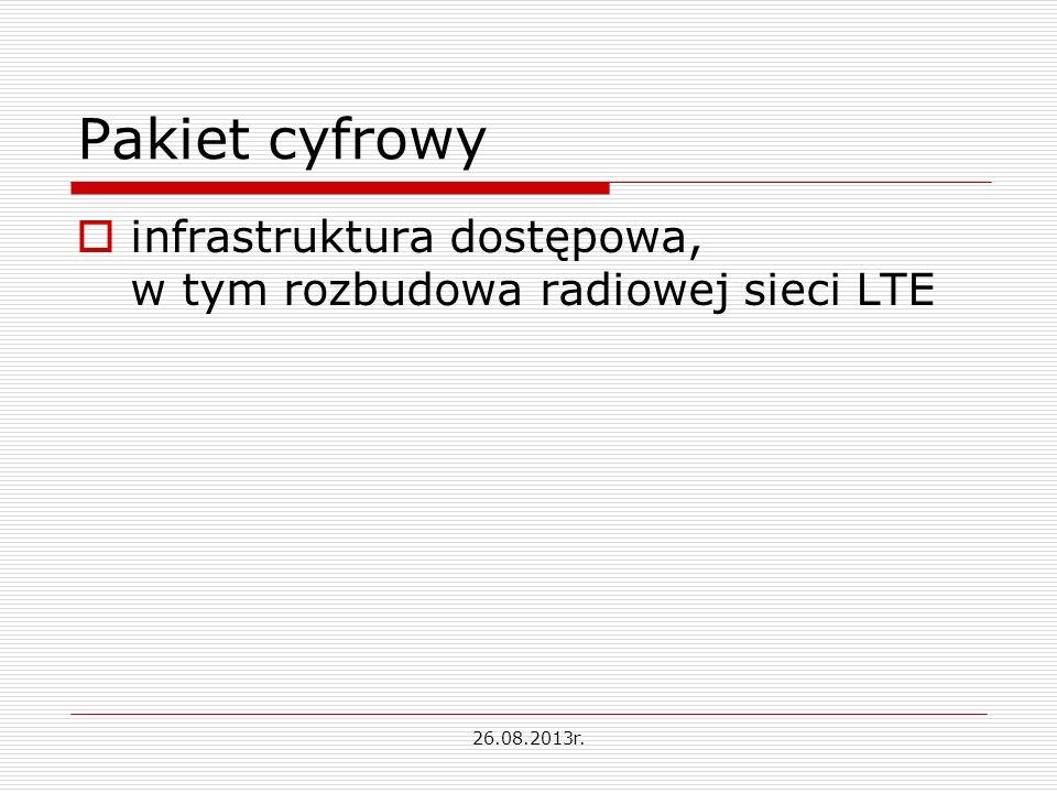 Pakiet cyfrowy infrastruktura dostępowa, w tym rozbudowa radiowej sieci LTE 26.08.2013r.