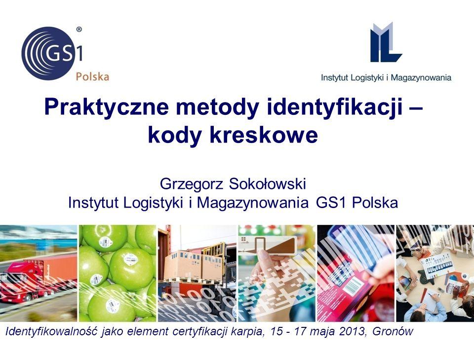 Praktyczne metody identyfikacji – kody kreskowe Grzegorz Sokołowski Instytut Logistyki i Magazynowania GS1 Polska