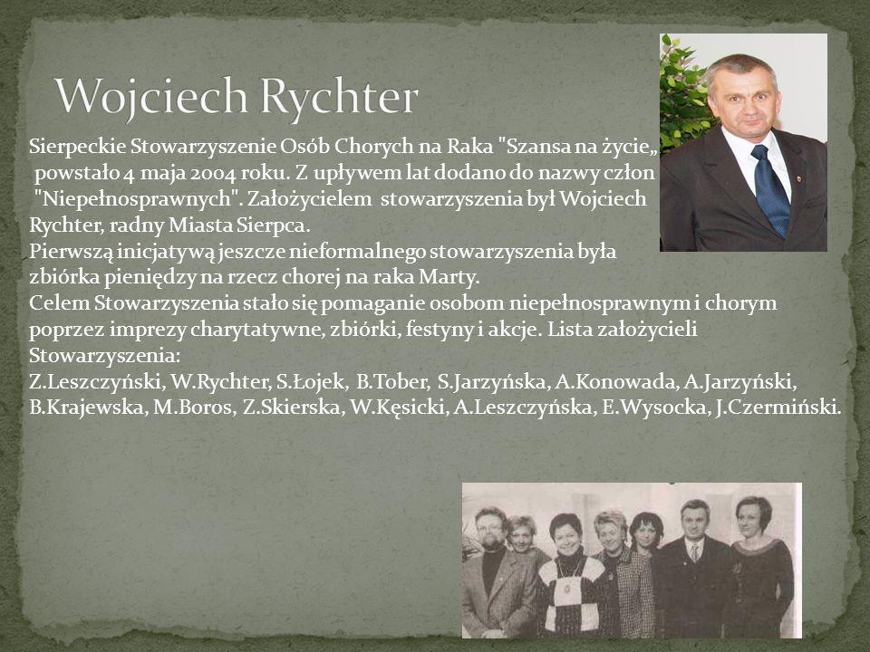 """Wojciech Rychter Sierpeckie Stowarzyszenie Osób Chorych na Raka Szansa na życie"""" powstało 4 maja 2004 roku. Z upływem lat dodano do nazwy człon."""