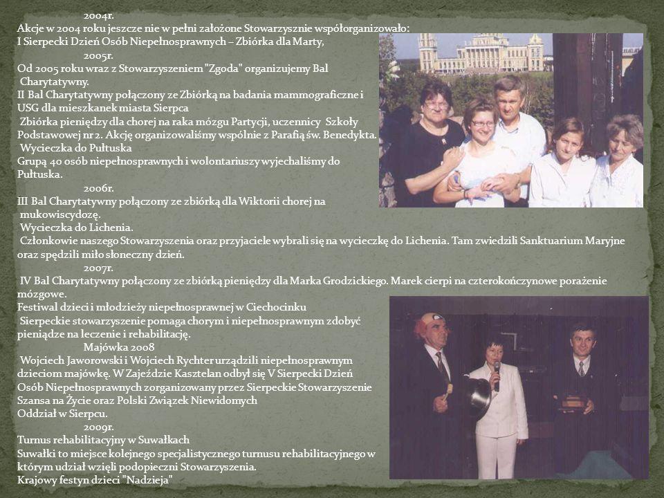 2004r. Akcje w 2004 roku jeszcze nie w pełni założone Stowarzysznie współorganizowało: I Sierpecki Dzień Osób Niepełnosprawnych – Zbiórka dla Marty,