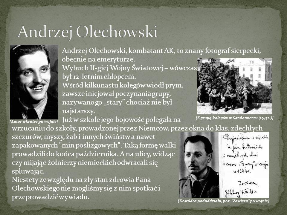 Andrzej Olechowski Andrzej Olechowski, kombatant AK, to znany fotograf sierpecki, obecnie na emeryturze.