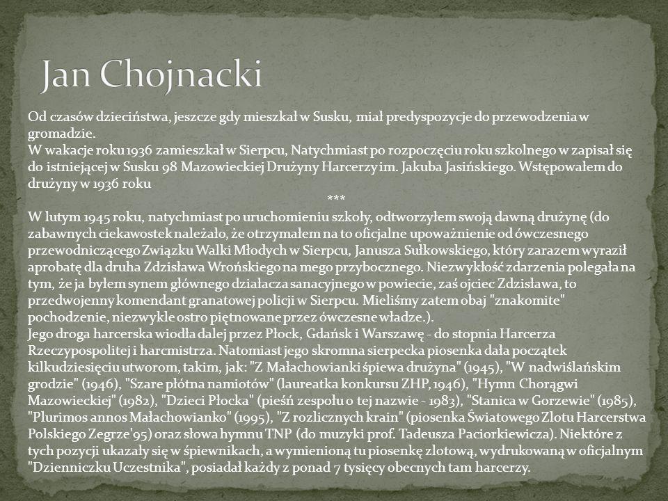Jan Chojnacki Od czasów dzieciństwa, jeszcze gdy mieszkał w Susku, miał predyspozycje do przewodzenia w gromadzie.
