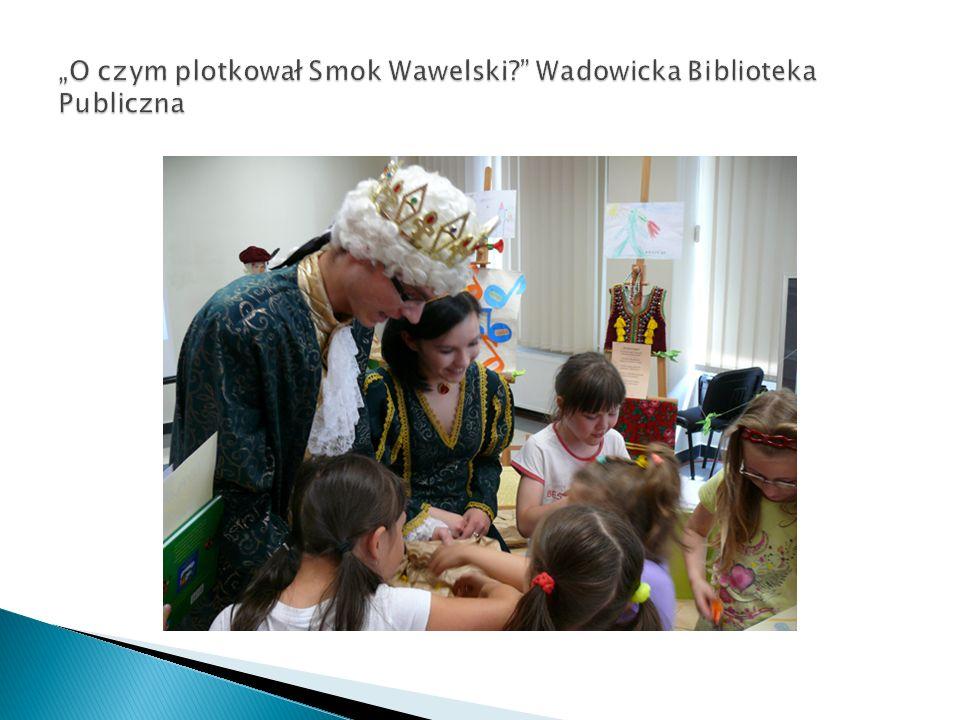"""""""O czym plotkował Smok Wawelski Wadowicka Biblioteka Publiczna"""