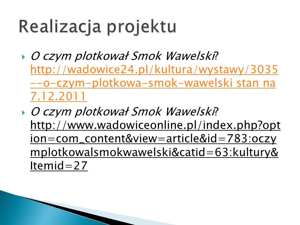 Realizacja projektu O czym plotkował Smok Wawelski http://wadowice24.pl/kultura/wystawy/3035 --o-czym-plotkowa-smok-wawelski stan na 7.12.2011.
