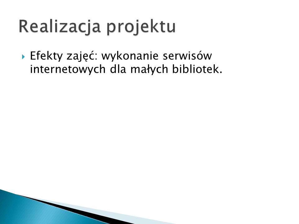 Realizacja projektu Efekty zajęć: wykonanie serwisów internetowych dla małych bibliotek.