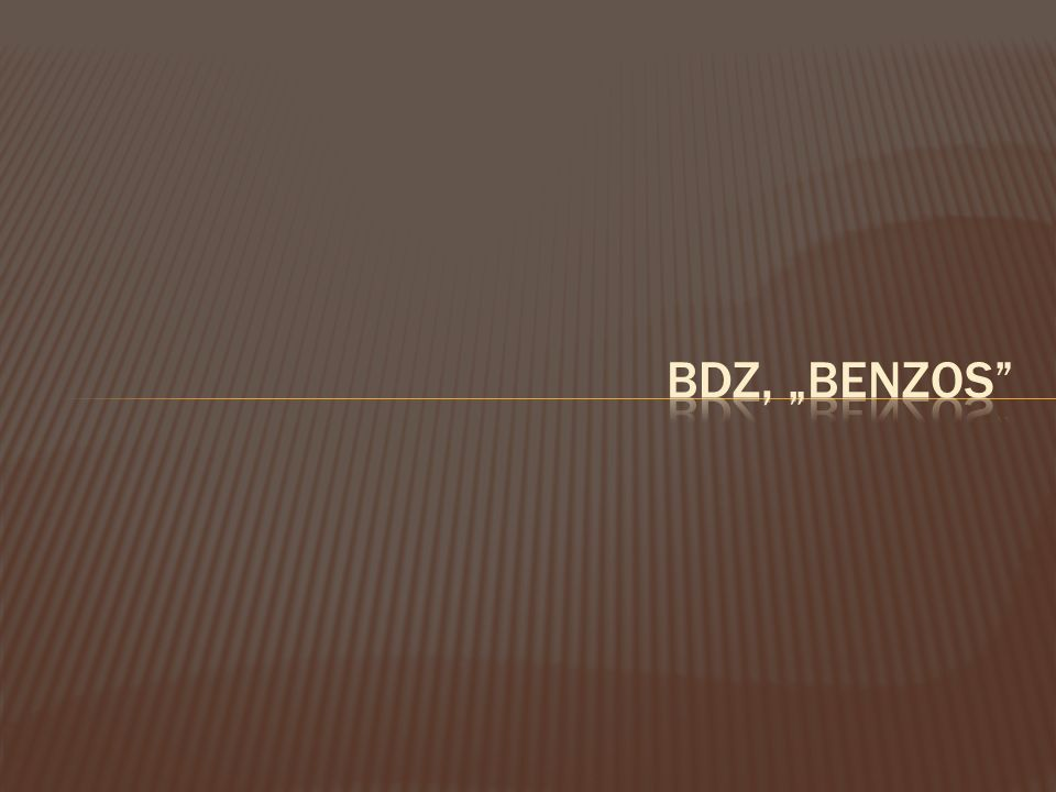 "BDZ, ""benzos"