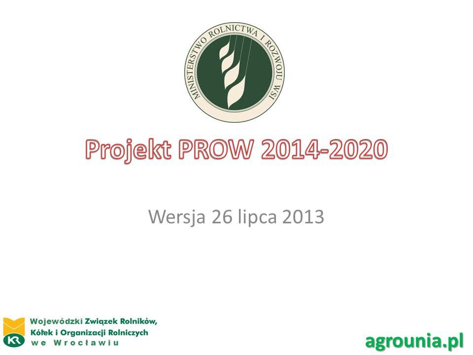 Projekt PROW 2014-2020 Wersja 26 lipca 2013 agrounia.pl