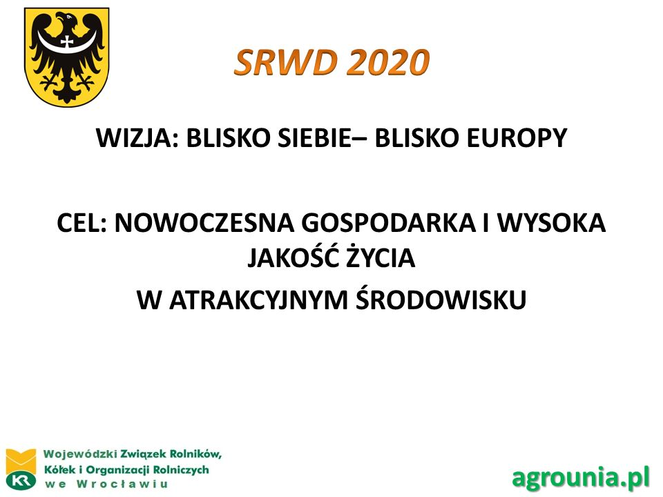 SRWD 2020 WIZJA: BLISKO SIEBIE– BLISKO EUROPY CEL: NOWOCZESNA GOSPODARKA I WYSOKA JAKOŚĆ ŻYCIA W ATRAKCYJNYM ŚRODOWISKU