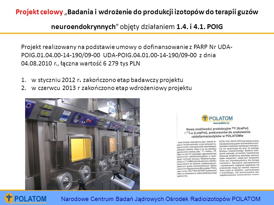 """Projekt celowy """"Badania i wdrożenie do produkcji izotopów do terapii guzów neuroendokrynnych objęty działaniem 1.4. i 4.1. POIG"""