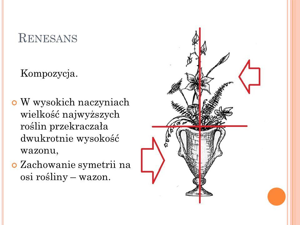 Renesans Kompozycja. W wysokich naczyniach wielkość najwyższych roślin przekraczała dwukrotnie wysokość wazonu,