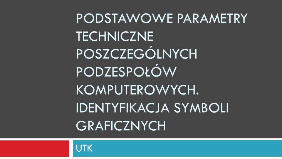 Podstawowe parametry techniczne poszczególnych podzespołów komputerowych. Identyfikacja symboli graficznych