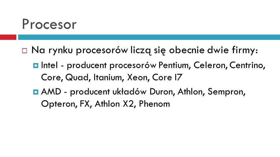 Procesor Na rynku procesorów liczą się obecnie dwie firmy: