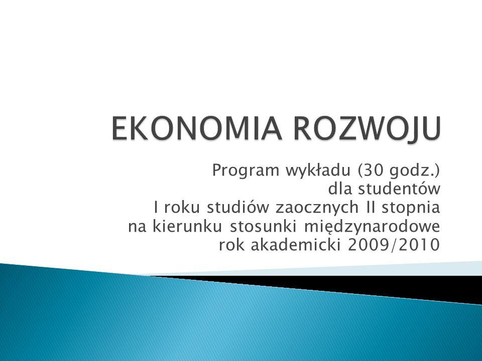 EKONOMIA ROZWOJU Program wykładu (30 godz.) dla studentów