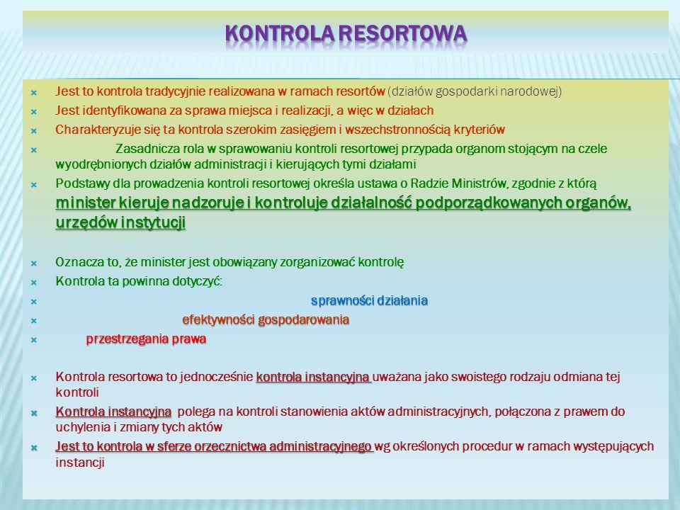 Kontrola resortowa Jest to kontrola tradycyjnie realizowana w ramach resortów (działów gospodarki narodowej)
