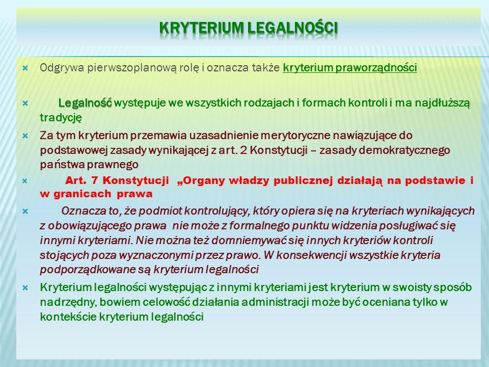 Kryterium legalności Odgrywa pierwszoplanową rolę i oznacza także kryterium praworządności.