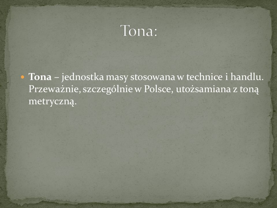 Tona: Tona – jednostka masy stosowana w technice i handlu.