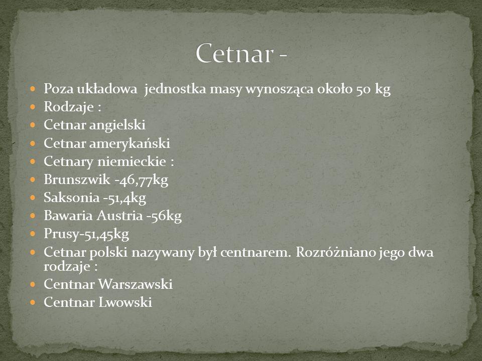 Cetnar - Poza układowa jednostka masy wynosząca około 50 kg Rodzaje :