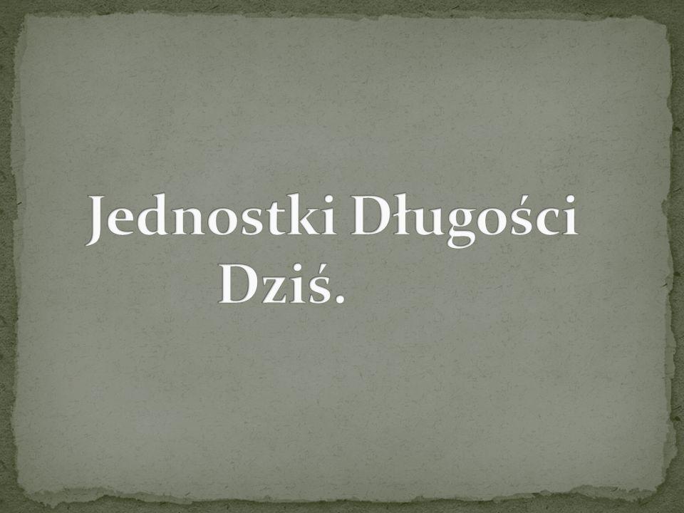 Jednostki Długości Dziś.