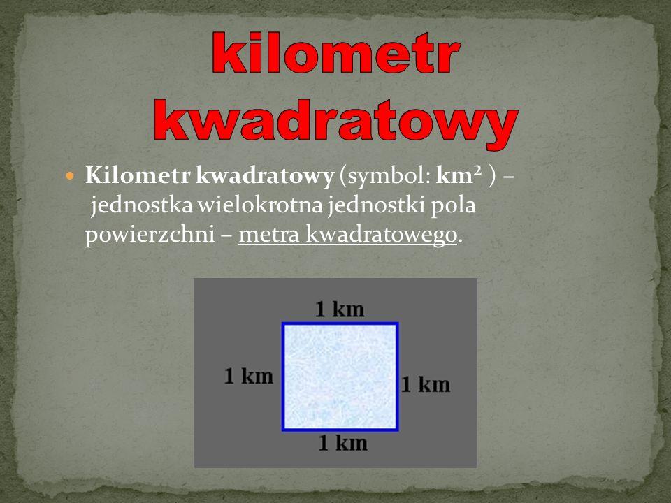 kilometr kwadratowy Kilometr kwadratowy (symbol: km² ) – jednostka wielokrotna jednostki pola powierzchni – metra kwadratowego.