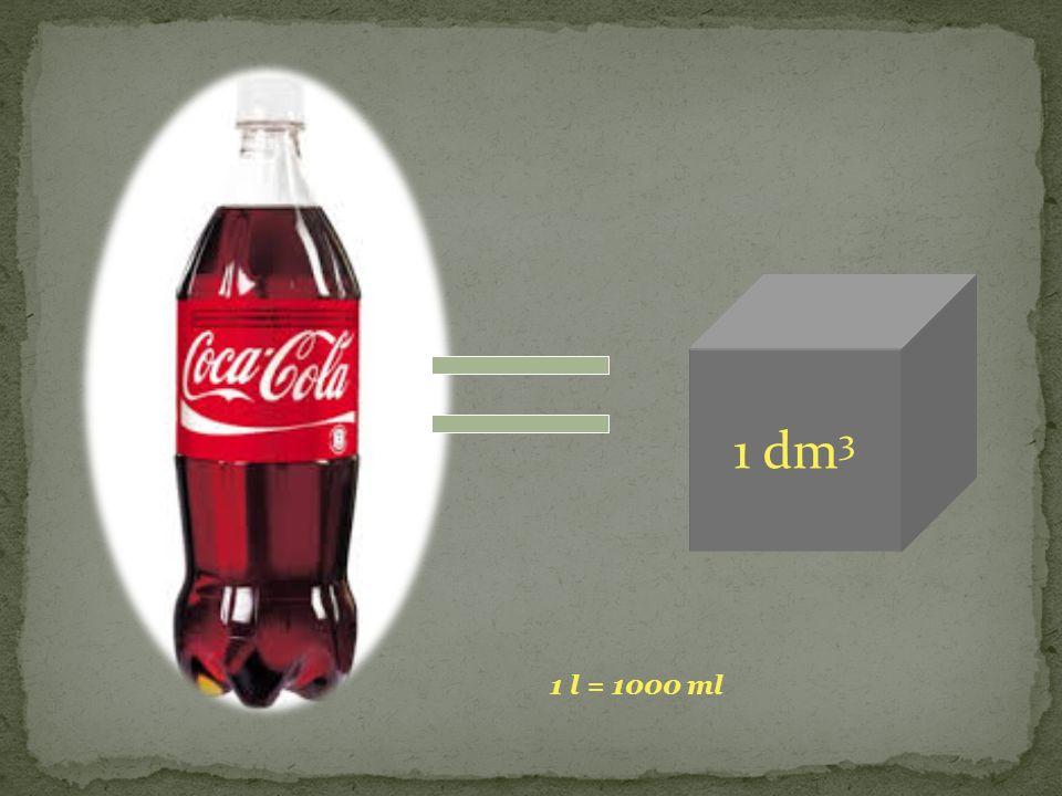 1 dm3 1 l = 1000 ml