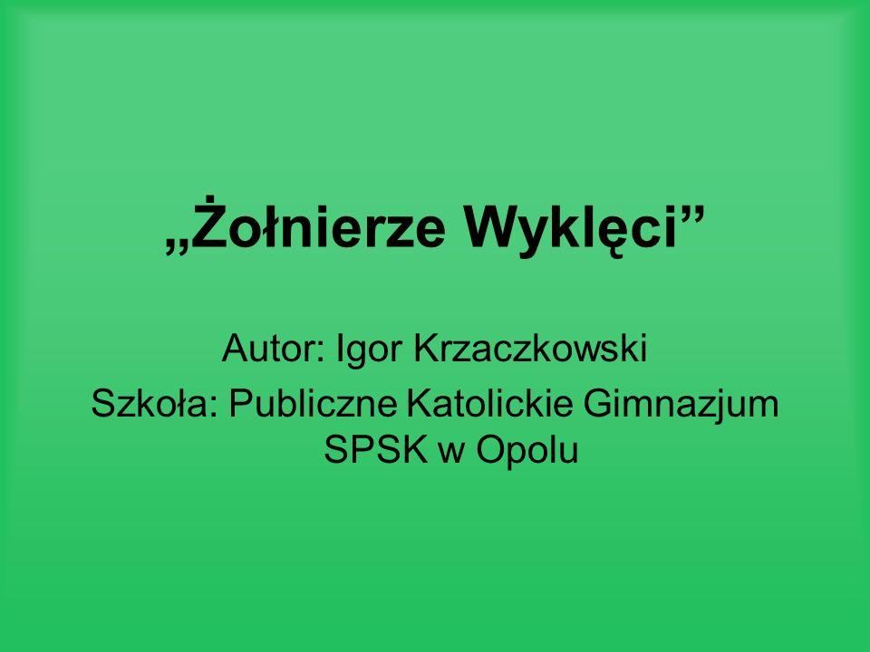 """""""Żołnierze Wyklęci Autor: Igor Krzaczkowski"""