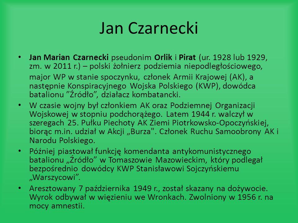 Jan Czarnecki Jan Marian Czarnecki pseudonim Orlik i Pirat (ur. 1928 lub 1929, zm. w 2011 r.) – polski żołnierz podziemia niepodległościowego,