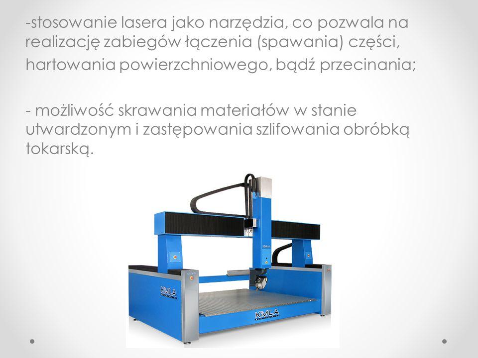 -stosowanie lasera jako narzędzia, co pozwala na realizację zabiegów łączenia (spawania) części, hartowania powierzchniowego, bądź przecinania; - możliwość skrawania materiałów w stanie utwardzonym i zastępowania szlifowania obróbką tokarską.