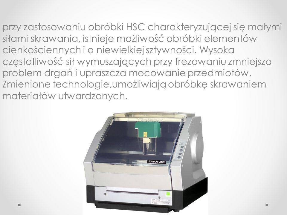przy zastosowaniu obróbki HSC charakteryzującej się małymi siłami skrawania, istnieje możliwość obróbki elementów cienkościennych i o niewielkiej sztywności.