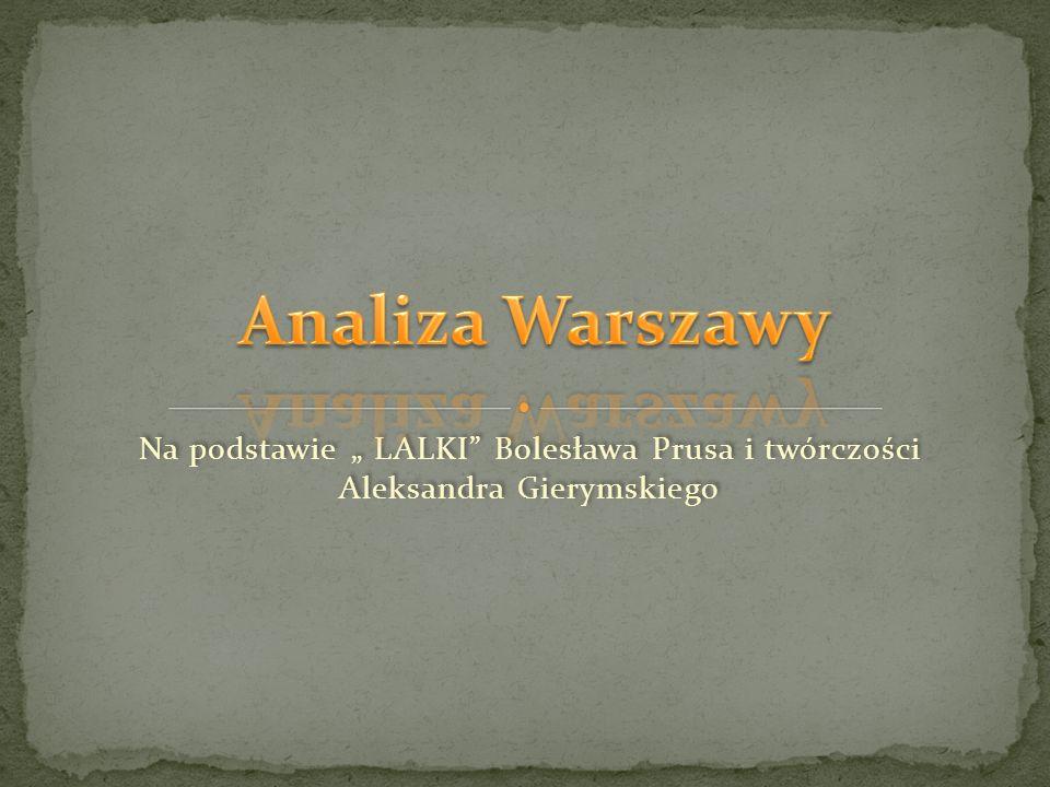 """Analiza Warszawy Na podstawie """" LALKI Bolesława Prusa i twórczości Aleksandra Gierymskiego"""