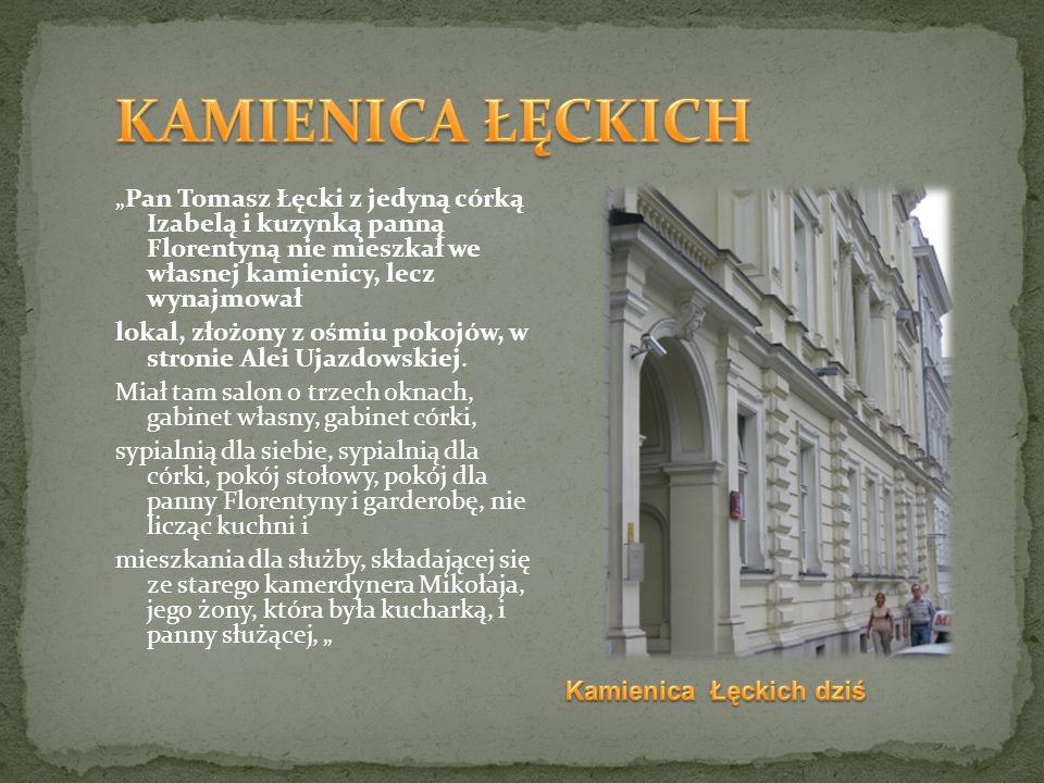 """KAMIENICA ŁĘCKICH """"Pan Tomasz Łęcki z jedyną córką Izabelą i kuzynką panną Florentyną nie mieszkał we własnej kamienicy, lecz wynajmował."""