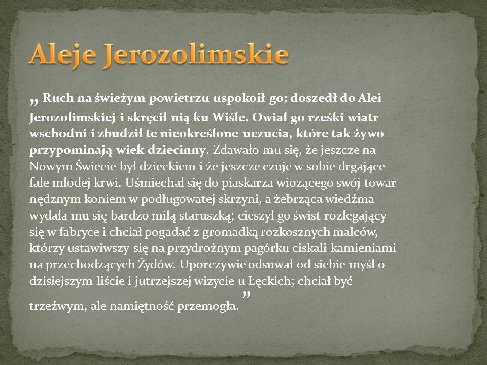 """Aleje Jerozolimskie """" Ruch na świeżym powietrzu uspokoił go; doszedł do Alei. Jerozolimskiej i skręcił nią ku Wiśle. Owiał go rześki wiatr."""