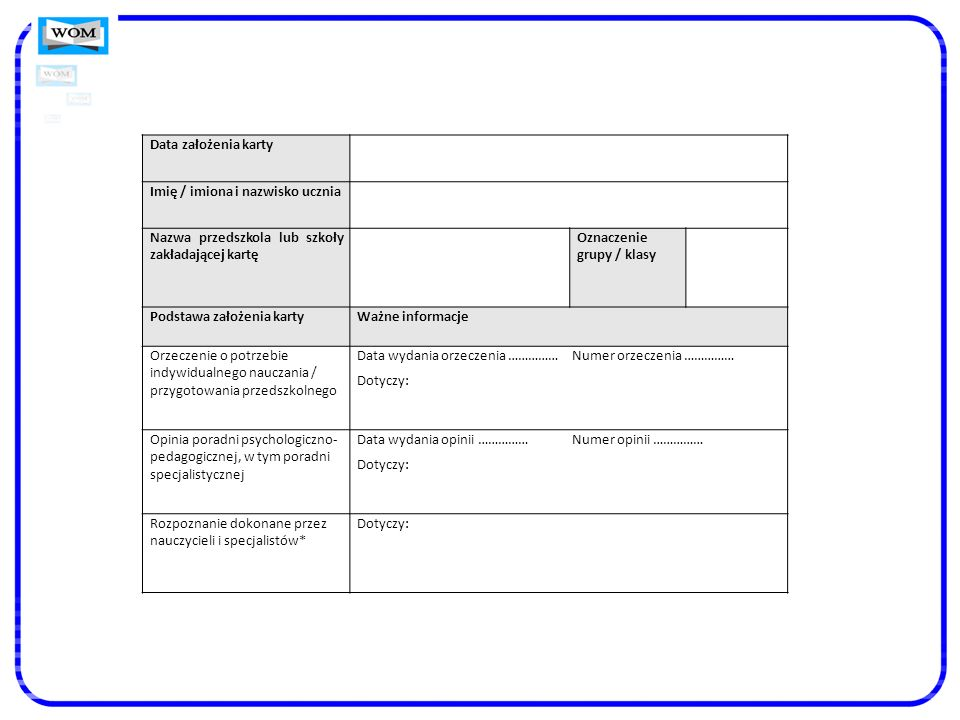 Data założenia karty Imię / imiona i nazwisko ucznia. Nazwa przedszkola lub szkoły zakładającej kartę.