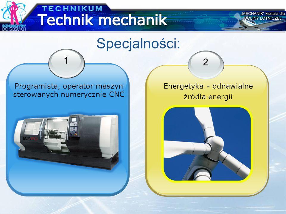 Technik mechanik Specjalności: 1 2 TECHNIKUM