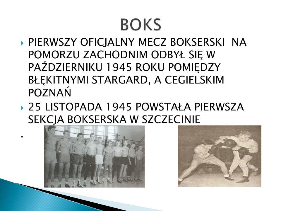 BOKS PIERWSZY OFICJALNY MECZ BOKSERSKI NA POMORZU ZACHODNIM ODBYŁ SIĘ W PAŹDZIERNIKU 1945 ROKU POMIĘDZY BŁĘKITNYMI STARGARD, A CEGIELSKIM POZNAŃ.