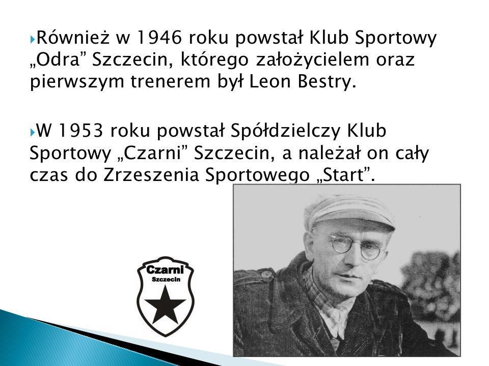 """Również w 1946 roku powstał Klub Sportowy """"Odra Szczecin, którego założycielem oraz pierwszym trenerem był Leon Bestry."""