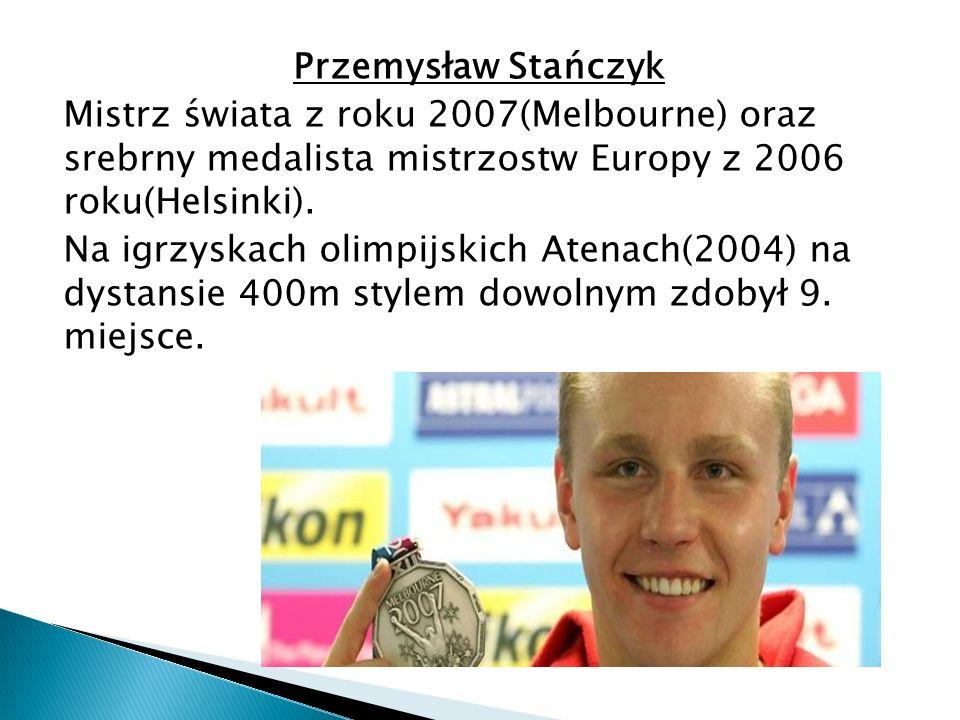 Przemysław Stańczyk Mistrz świata z roku 2007(Melbourne) oraz srebrny medalista mistrzostw Europy z 2006 roku(Helsinki).