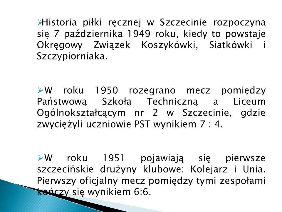 Historia piłki ręcznej w Szczecinie rozpoczyna się 7 października 1949 roku, kiedy to powstaje Okręgowy Związek Koszykówki, Siatkówki i Szczypiorniaka.